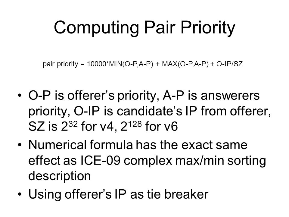 Computing Pair Priority O-P is offerers priority, A-P is answerers priority, O-IP is candidates IP from offerer, SZ is 2 32 for v4, 2 128 for v6 Numer