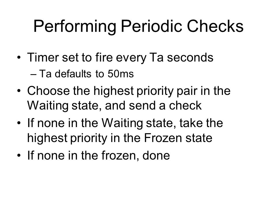 Performing Periodic Checks Timer set to fire every Ta seconds –Ta defaults to 50ms Choose the highest priority pair in the Waiting state, and send a c