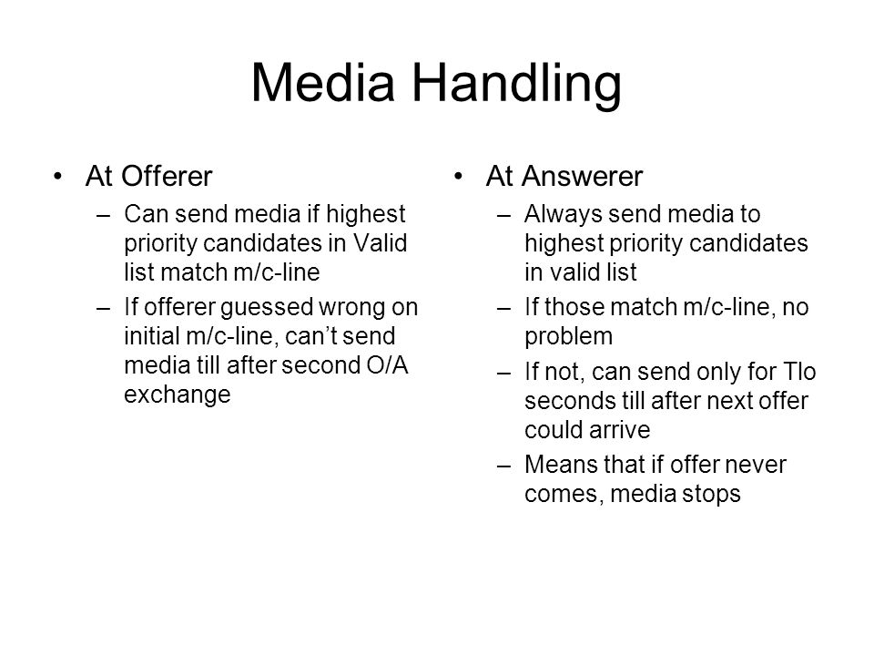 Media Handling At Offerer –Can send media if highest priority candidates in Valid list match m/c-line –If offerer guessed wrong on initial m/c-line, c