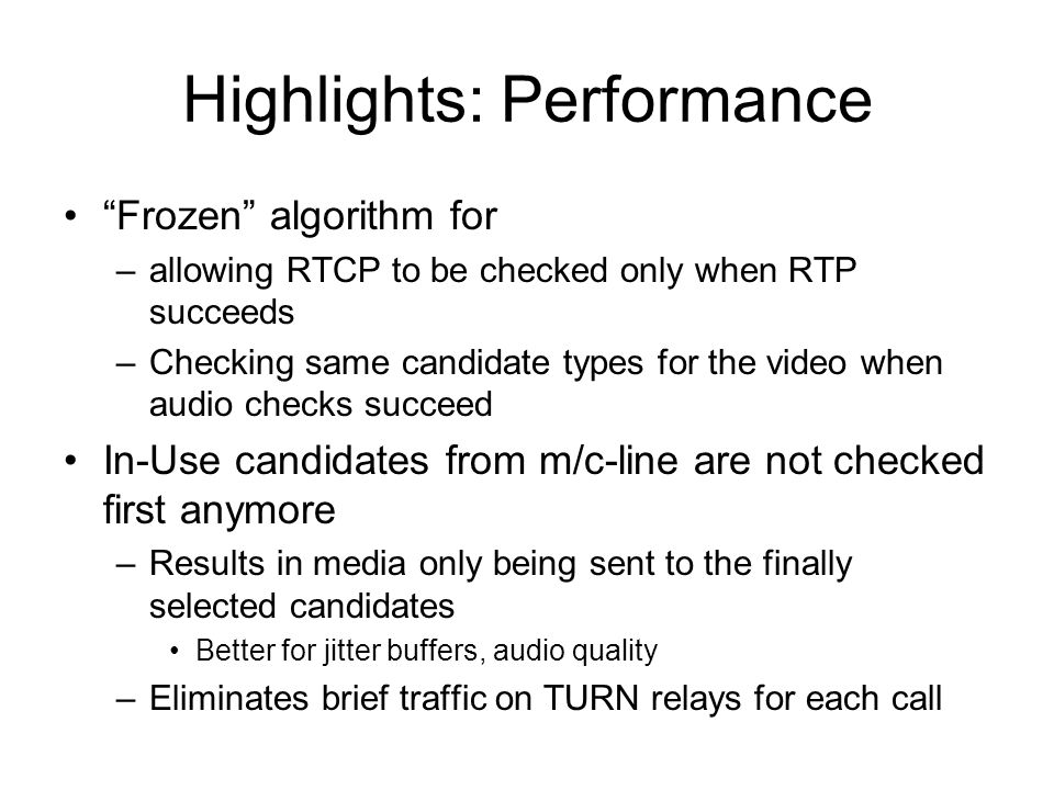Highlights: Performance Frozen algorithm for –allowing RTCP to be checked only when RTP succeeds –Checking same candidate types for the video when aud