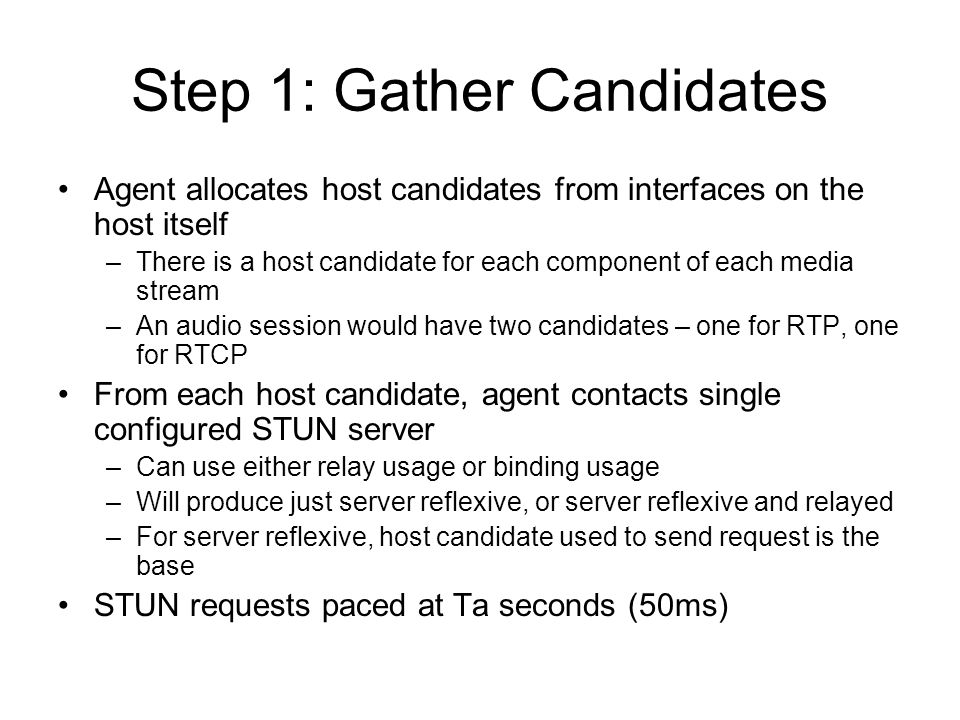 Step 1: Gather Candidates Agent allocates host candidates from interfaces on the host itself –There is a host candidate for each component of each med