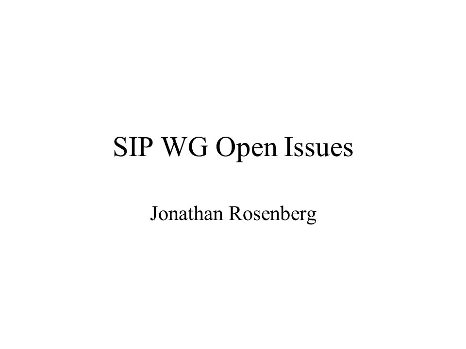 SIP WG Open Issues Jonathan Rosenberg