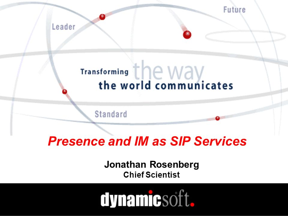 Presence and IM as SIP Services Jonathan Rosenberg Chief Scientist