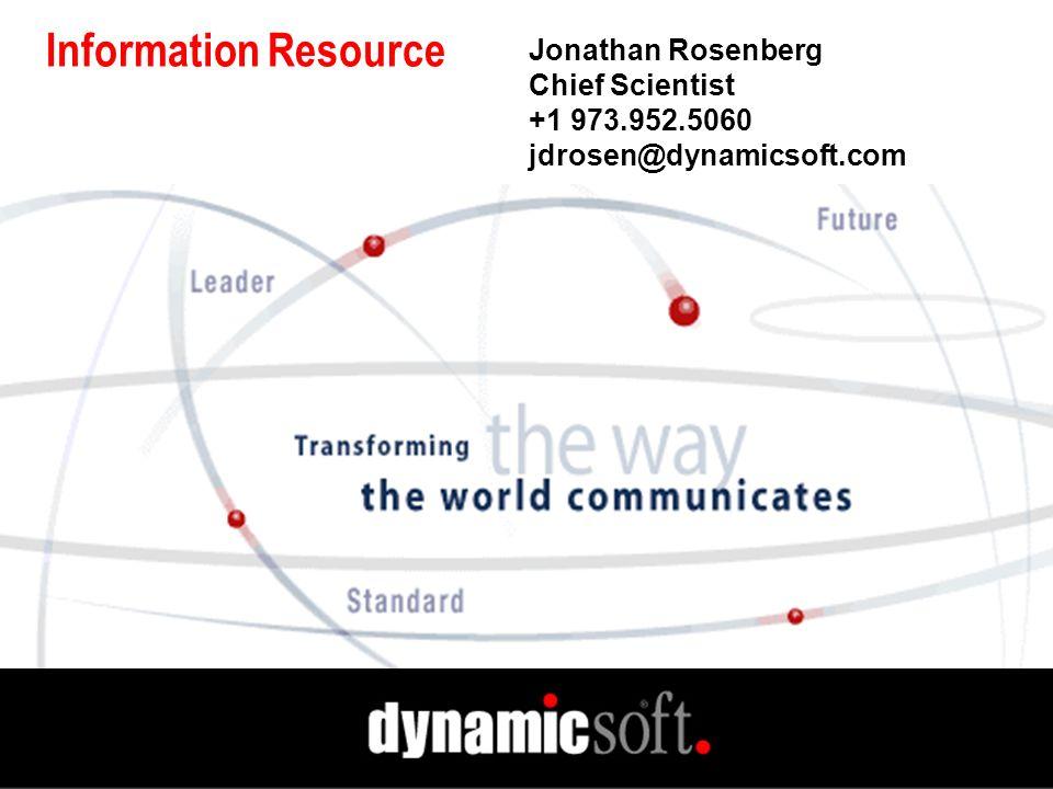 Information Resource Jonathan Rosenberg Chief Scientist +1 973.952.5060 jdrosen@dynamicsoft.com