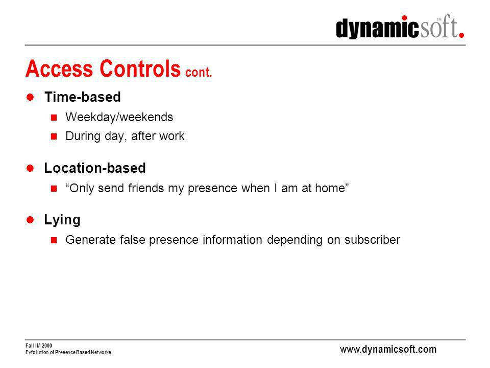 www.dynamicsoft.com Fall IM 2000 Evfolution of Presence Based Networks Access Controls cont.
