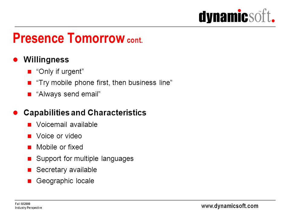 www.dynamicsoft.com Fall IM2000 Industry Perspective Presence Tomorrow cont.