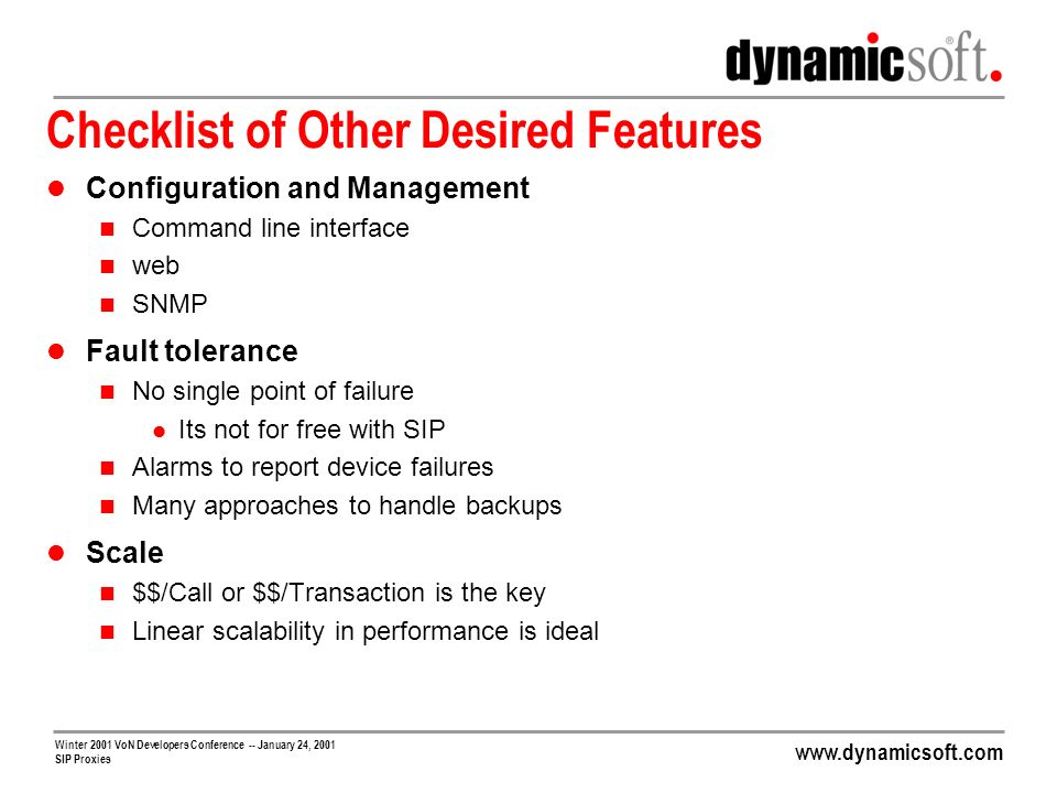 www.dynamicsoft.com Winter 2001 VoN Developers Conference -- January 24, 2001 SIP Proxies Checklist of Other Desired Features Configuration and Manage