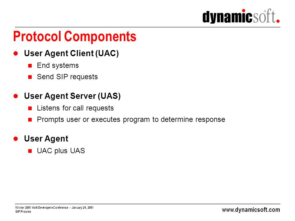 www.dynamicsoft.com Winter 2001 VoN Developers Conference -- January 24, 2001 SIP Proxies Protocol Components cont.