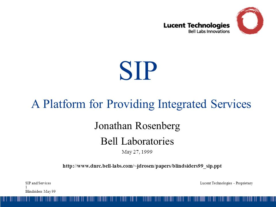 SIP and Services 22 Blindsiders May 99 Lucent Technologies - Proprietary Example Presence Service Phone status subscription –A subscribes to Bs phone –When Bs phone state changes hook state willingness to talk –Notification sent to A email, instant message, presence notification –A can then call B unsubscribe to B SUBSCRIBE hangup NOTIFY Presence server