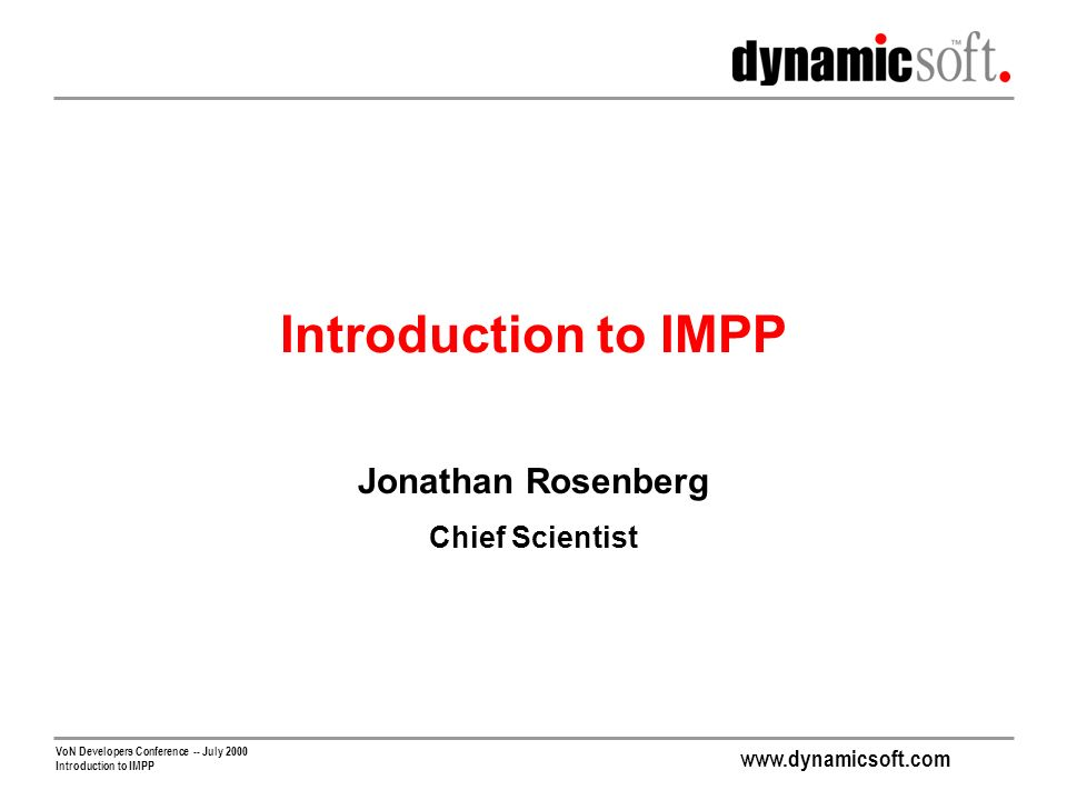 www.dynamicsoft.com VoN Developers Conference -- July 2000 Introduction to IMPP Jonathan Rosenberg Chief Scientist