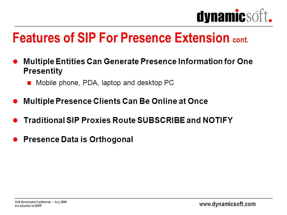 www.dynamicsoft.com VoN Developers Conference -- July 2000 Introduction to IMPP Features of SIP For Presence Extension cont.