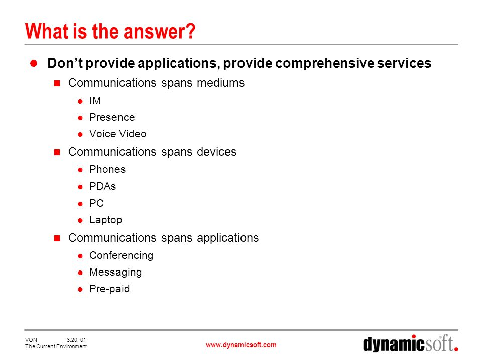 www.dynamicsoft.com VON 3.20. 01 The Current Environment What is the answer.