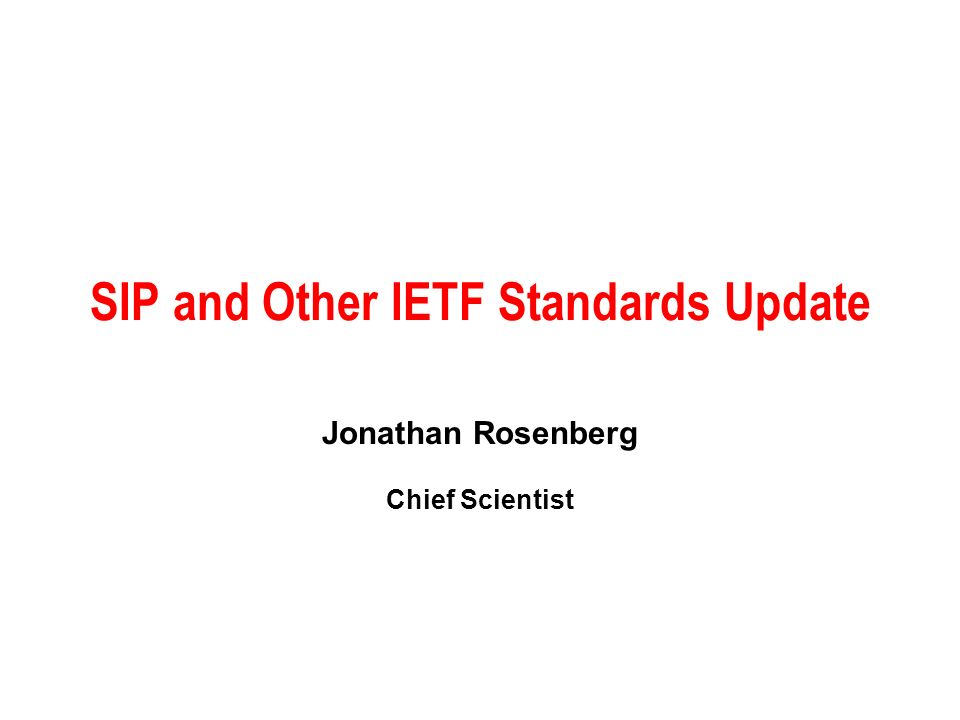 SIP and Other IETF Standards Update Jonathan Rosenberg Chief Scientist