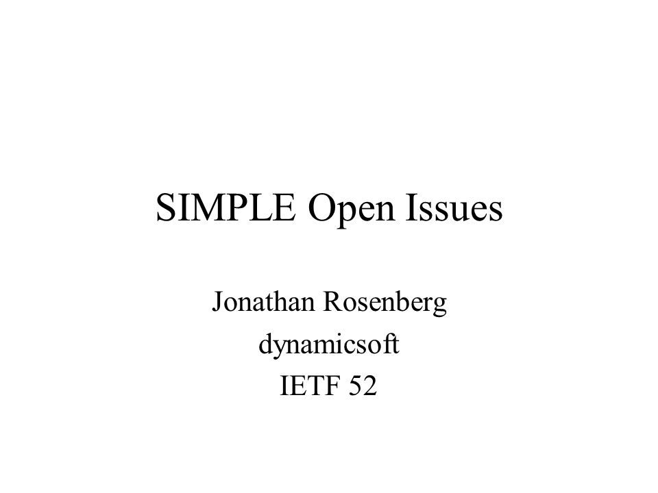 SIMPLE Open Issues Jonathan Rosenberg dynamicsoft IETF 52