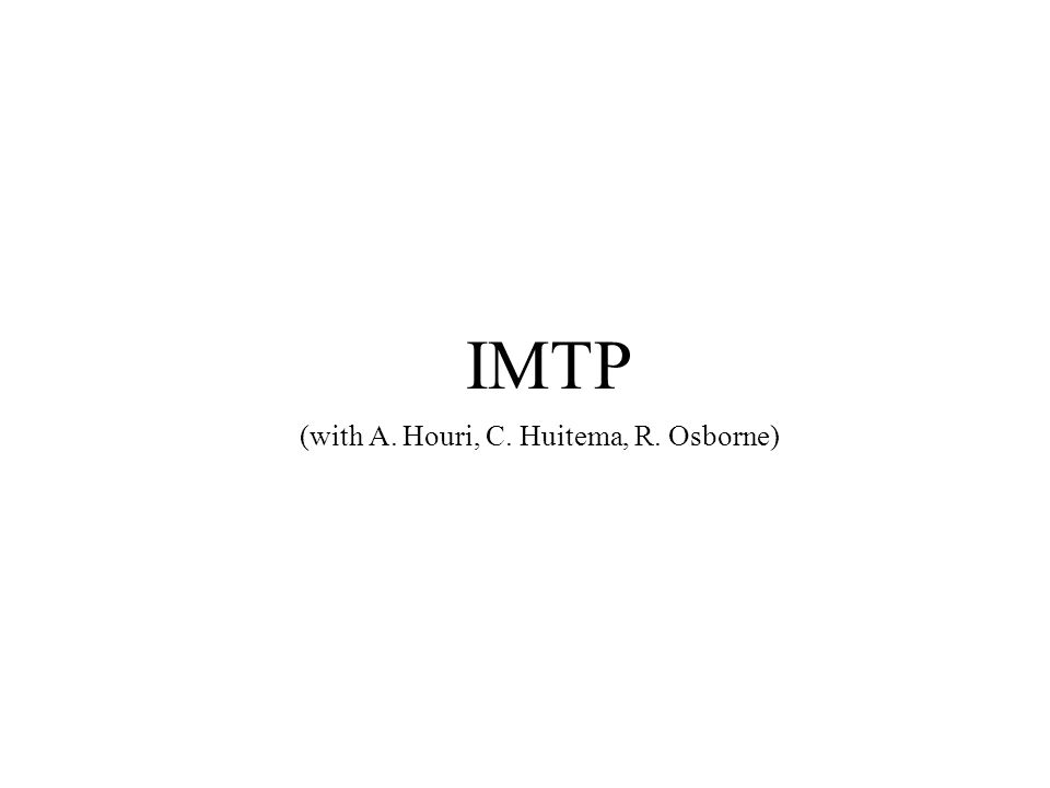 IMTP (with A. Houri, C. Huitema, R. Osborne)