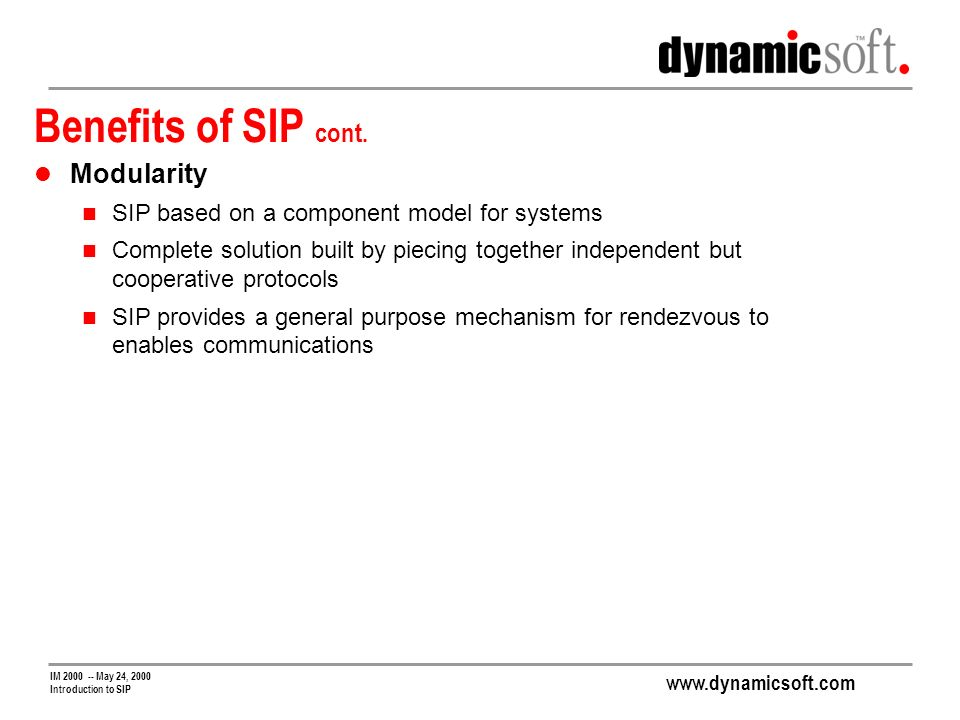 www.dynamicsoft.com IM 2000 -- May 24, 2000 Introduction to SIP Benefits of SIP cont.