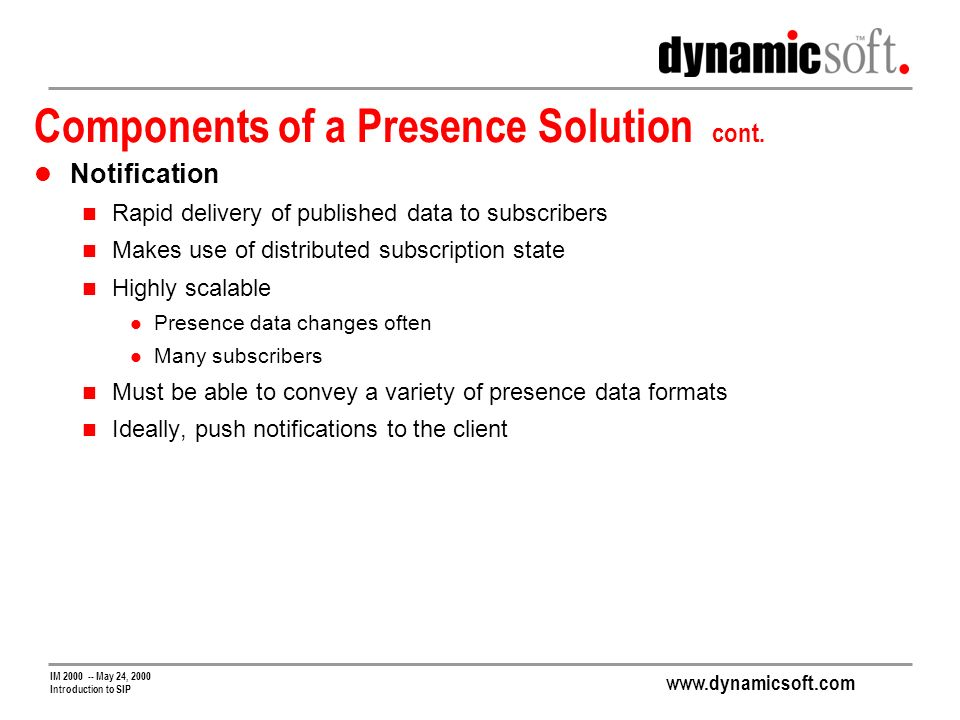www.dynamicsoft.com IM 2000 -- May 24, 2000 Introduction to SIP Components of a Presence Solution cont.
