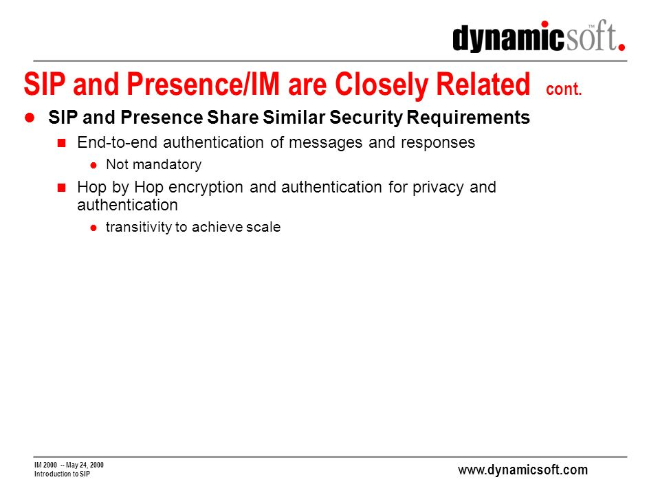 www.dynamicsoft.com IM 2000 -- May 24, 2000 Introduction to SIP SIP and Presence/IM are Closely Related cont.