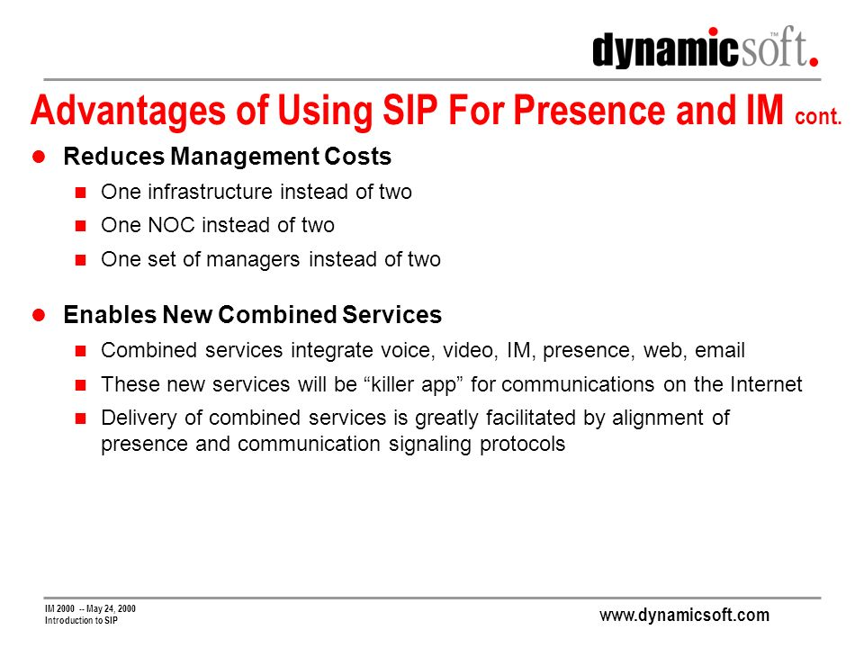 www.dynamicsoft.com IM 2000 -- May 24, 2000 Introduction to SIP Advantages of Using SIP For Presence and IM cont.