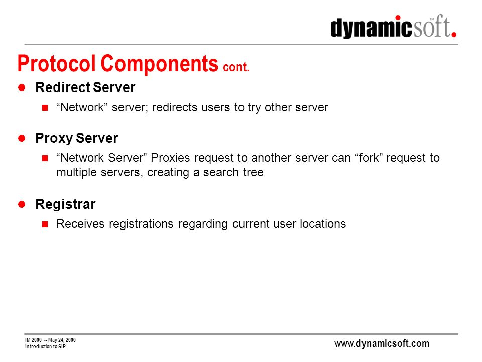 www.dynamicsoft.com IM 2000 -- May 24, 2000 Introduction to SIP Protocol Components cont.