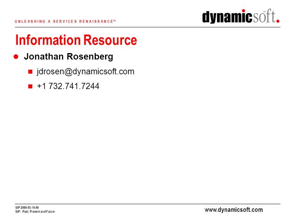 www.dynamicsoft.com U N L E A S H I N G A S E R V I C E S R E N A I S S A N C E SIP 2000-05-10-00 SIP: Past, Present and Future Information Resource Jonathan Rosenberg jdrosen@dynamicsoft.com +1 732.741.7244