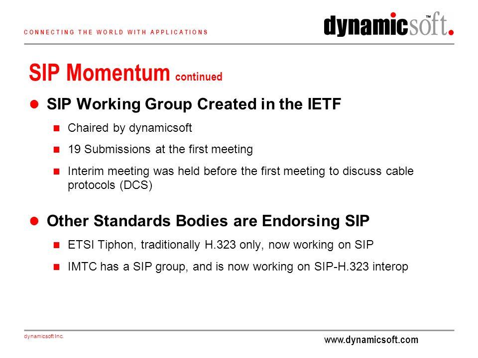 www.dynamicsoft.com dynamicsoft Inc. C O N N E C T I N G T H E W O R L D W I T H A P P L I C A T I O N S SIP Momentum continued SIP Working Group Crea