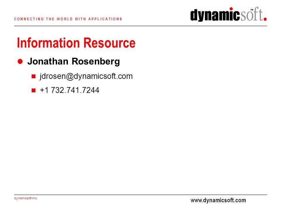 www.dynamicsoft.com dynamicsoft Inc. C O N N E C T I N G T H E W O R L D W I T H A P P L I C A T I O N S Information Resource Jonathan Rosenberg jdros
