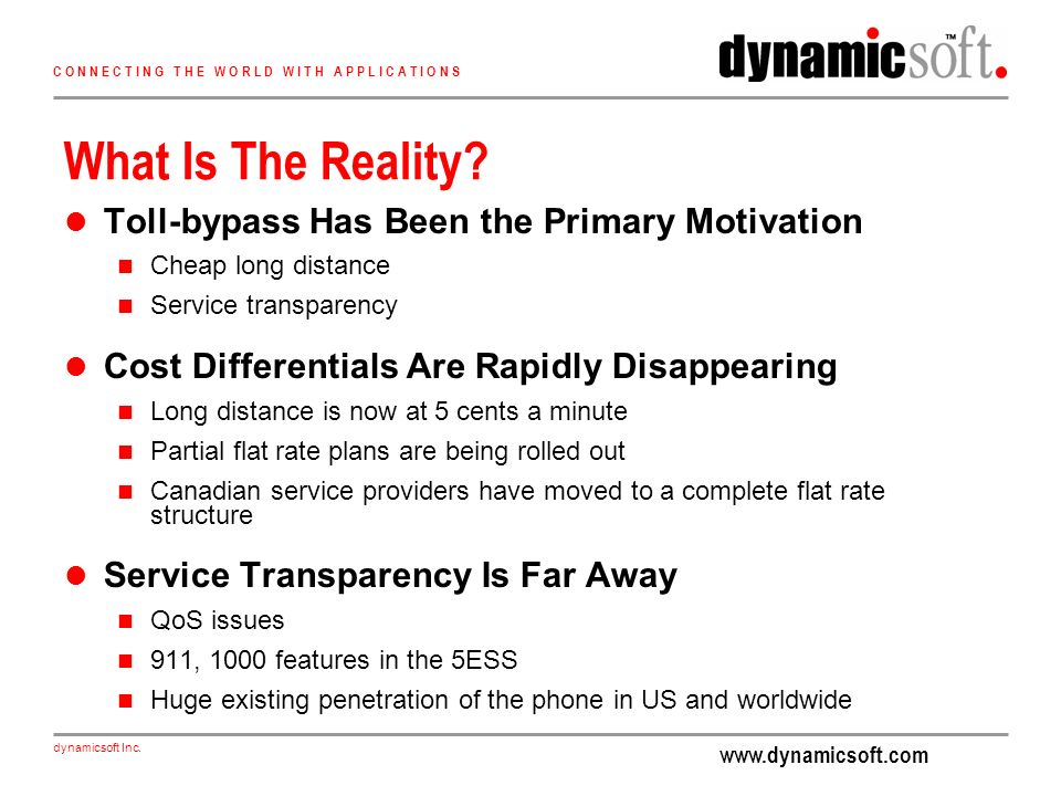 www.dynamicsoft.com dynamicsoft Inc. C O N N E C T I N G T H E W O R L D W I T H A P P L I C A T I O N S What Is The Reality? Toll-bypass Has Been the