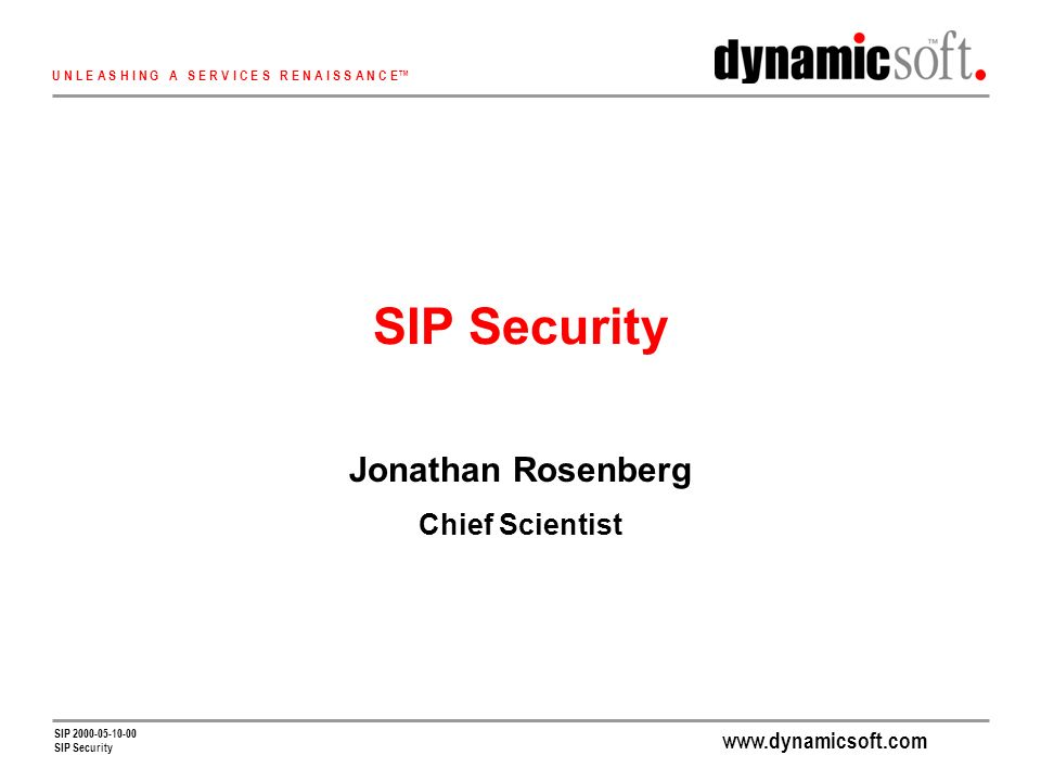 U N L E A S H I N G A S E R V I C E S R E N A I S S A N C E SIP SIP Security Jonathan Rosenberg Chief Scientist