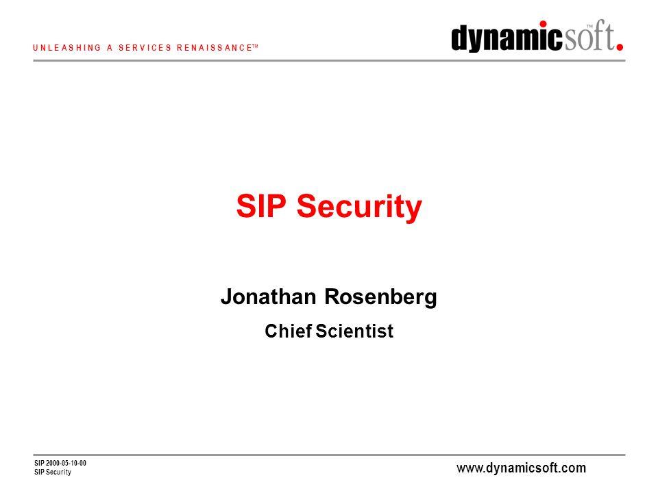www.dynamicsoft.com U N L E A S H I N G A S E R V I C E S R E N A I S S A N C E SIP 2000-05-10-00 SIP Security Jonathan Rosenberg Chief Scientist