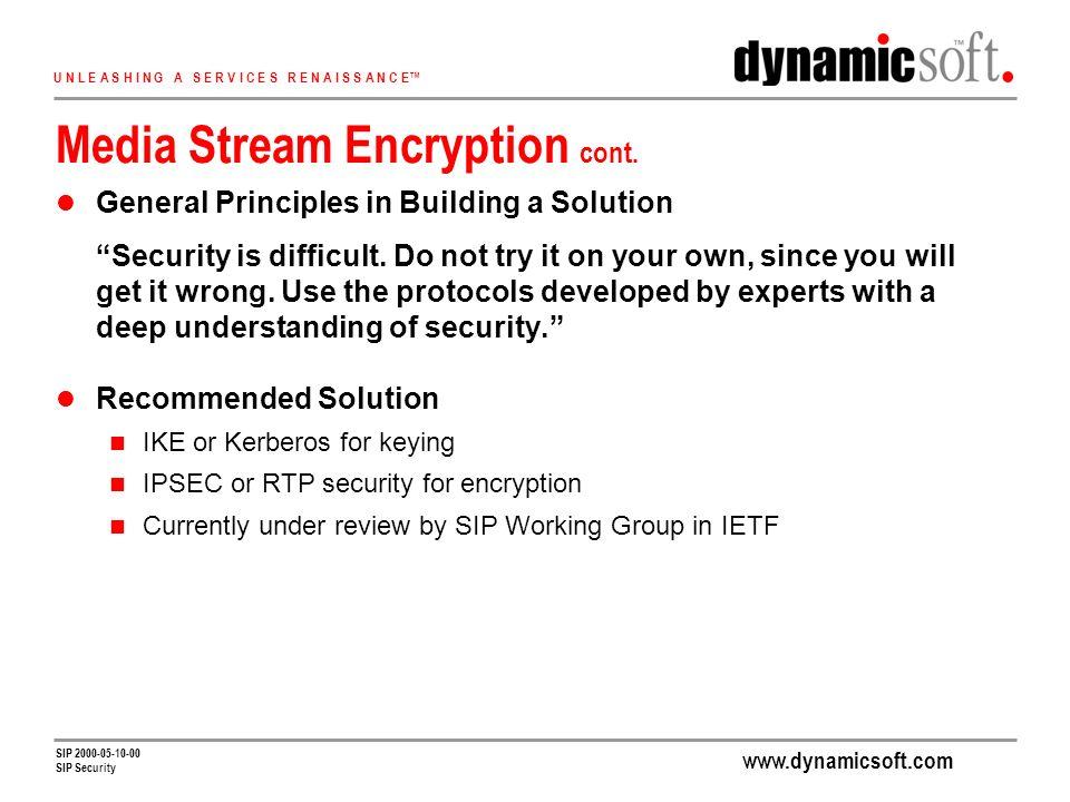 www.dynamicsoft.com U N L E A S H I N G A S E R V I C E S R E N A I S S A N C E SIP 2000-05-10-00 SIP Security Media Stream Encryption cont.