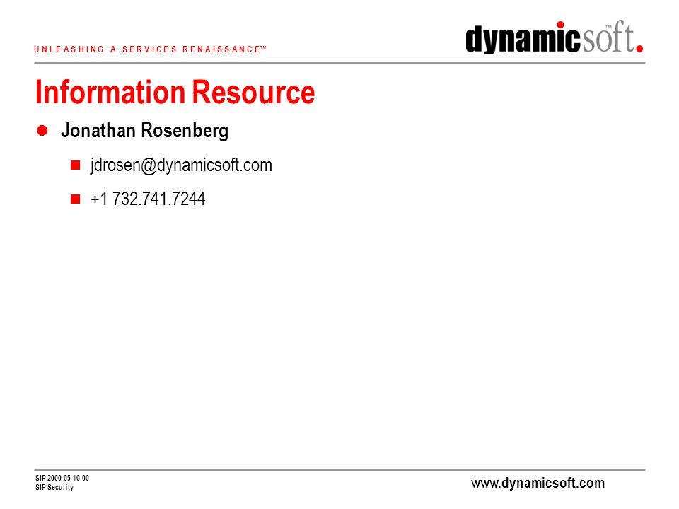 www.dynamicsoft.com U N L E A S H I N G A S E R V I C E S R E N A I S S A N C E SIP 2000-05-10-00 SIP Security Information Resource Jonathan Rosenberg jdrosen@dynamicsoft.com +1 732.741.7244