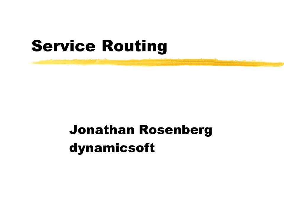 Service Routing Jonathan Rosenberg dynamicsoft