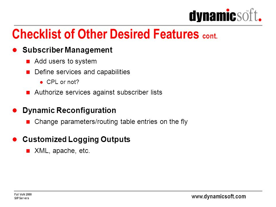 www.dynamicsoft.com Fall VoN 2000 SIP Servers Checklist of Other Desired Features cont.