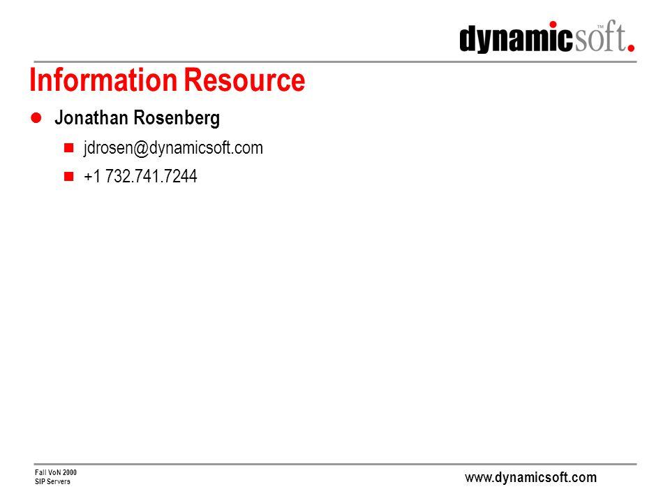 www.dynamicsoft.com Fall VoN 2000 SIP Servers Information Resource Jonathan Rosenberg jdrosen@dynamicsoft.com +1 732.741.7244