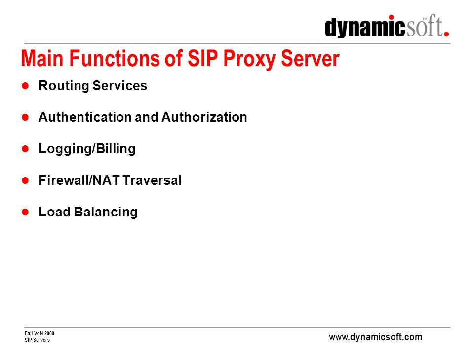 Fall VoN 2000 SIP Servers Main Functions of SIP Proxy Server Routing Services Authentication and Authorization Logging/Billing Firewall/NAT Traversal Load Balancing
