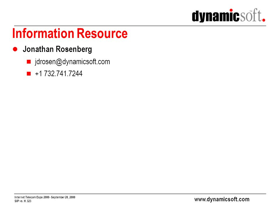 www.dynamicsoft.com Internet Telecom Expo 2000 - September 20, 2000 SIP vs. H.323 Information Resource Jonathan Rosenberg jdrosen@dynamicsoft.com +1 7