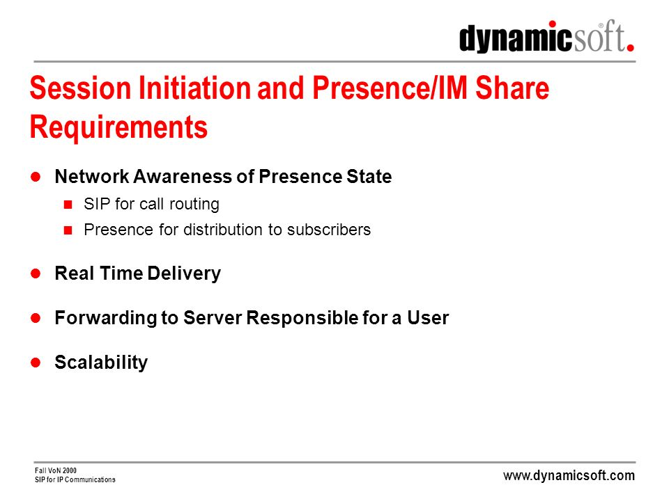 www.dynamicsoft.com Fall VoN 2000 SIP for IP Communications Session Initiation and Presence/IM Share Requirements cont.