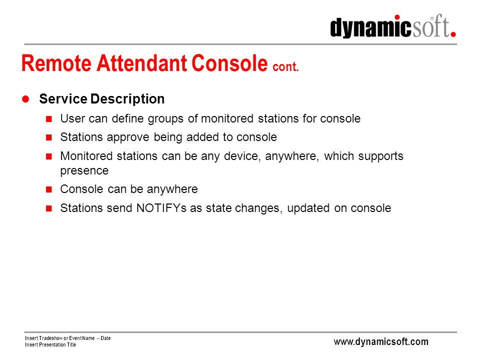 www.dynamicsoft.com Insert Tradeshow or Event Name -- Date Insert Presentation Title Remote Attendant Console cont.