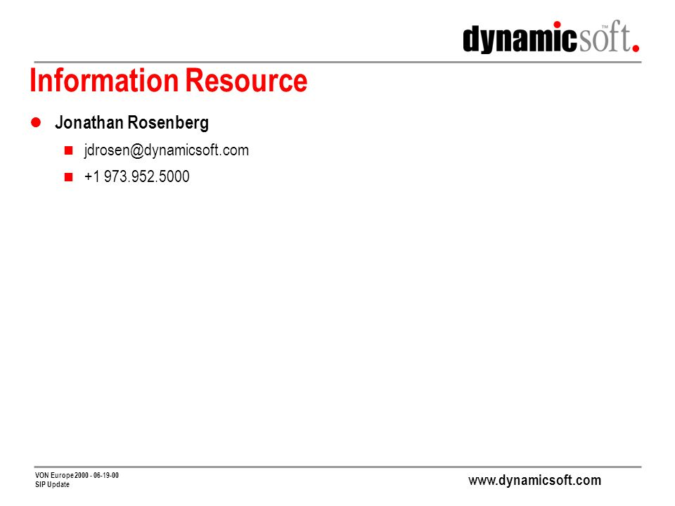 www.dynamicsoft.com VON Europe 2000 - 06-19-00 SIP Update Information Resource Jonathan Rosenberg jdrosen@dynamicsoft.com +1 973.952.5000