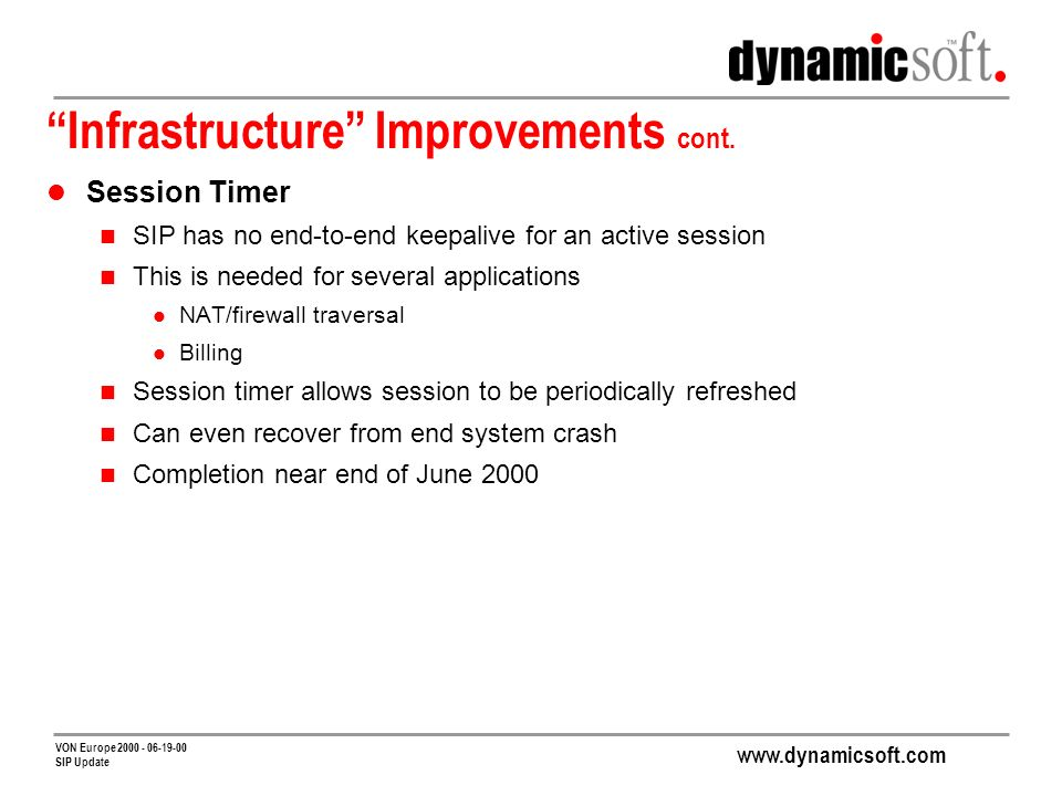 www.dynamicsoft.com VON Europe 2000 - 06-19-00 SIP Update Infrastructure Improvements cont.