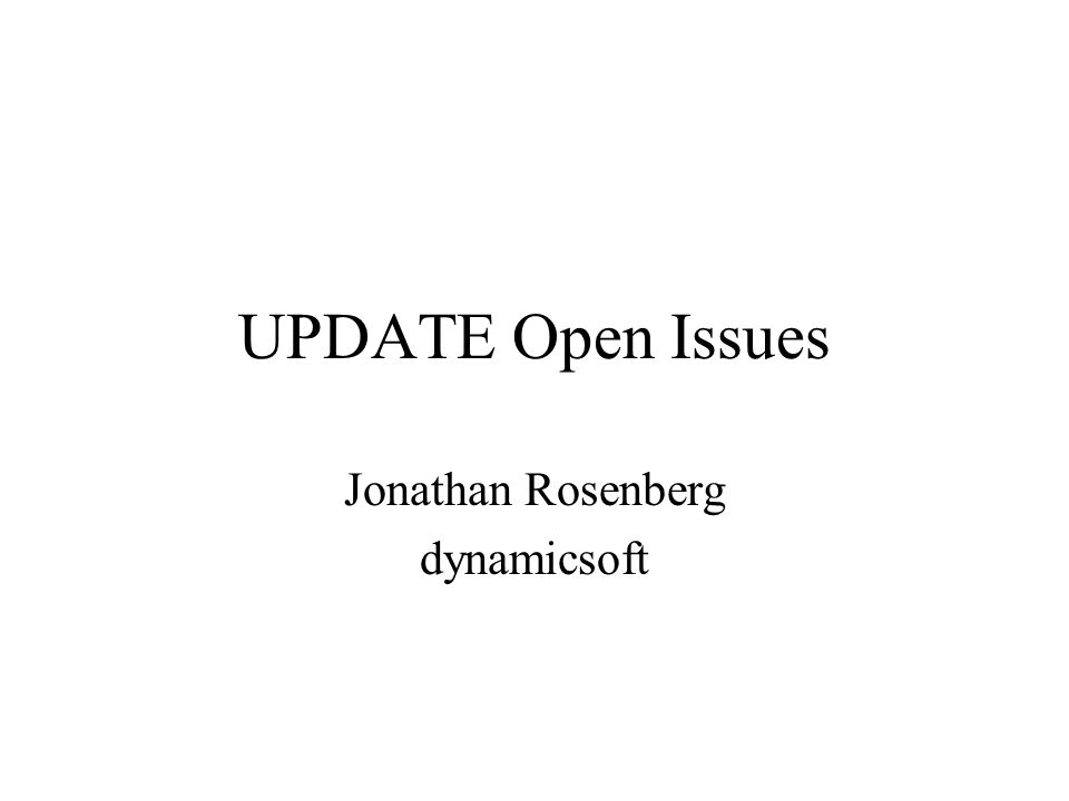 UPDATE Open Issues Jonathan Rosenberg dynamicsoft