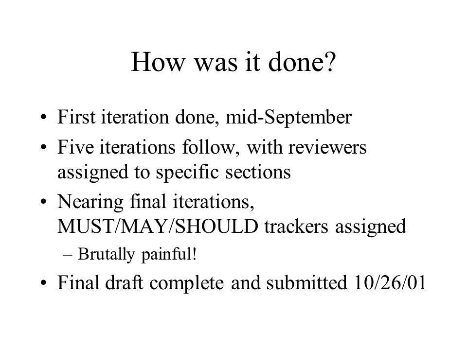 How was it done? First iteration done, mid-September Five iterations follow, with reviewers assigned to specific sections Nearing final iterations, MU