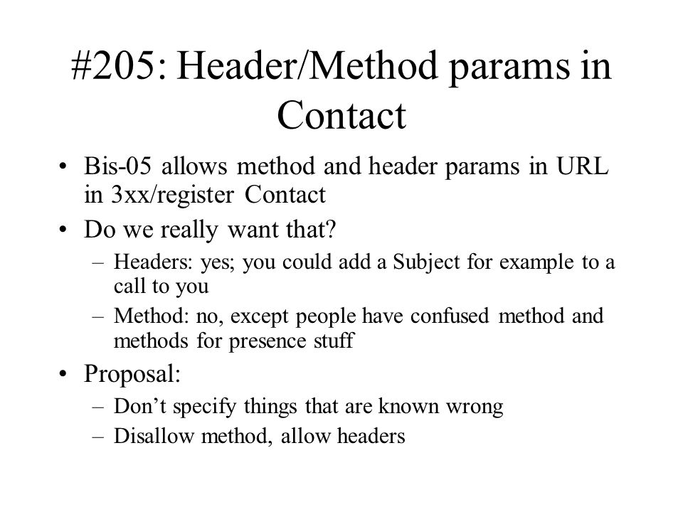 #205: Header/Method params in Contact Bis-05 allows method and header params in URL in 3xx/register Contact Do we really want that.