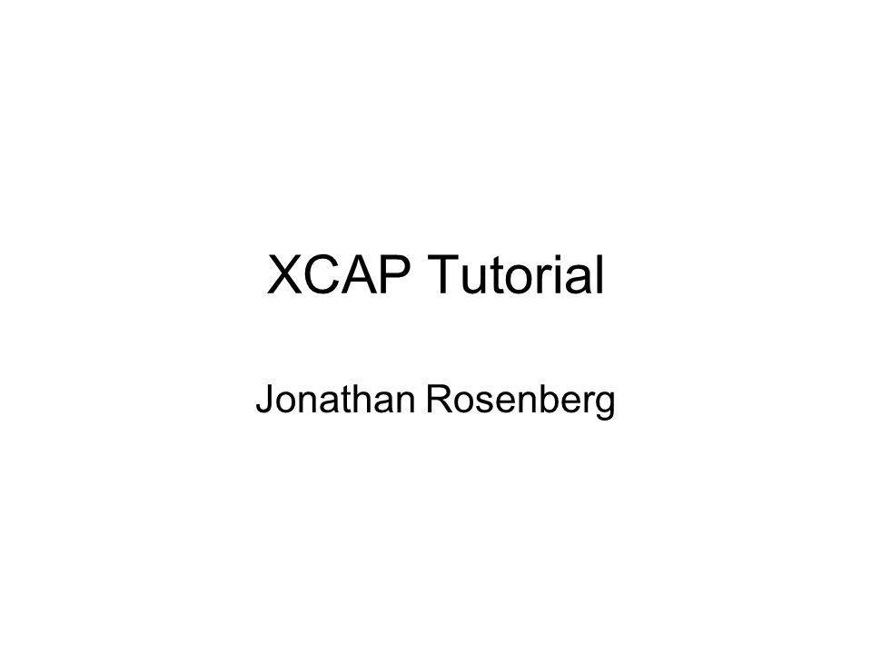 XCAP Tutorial Jonathan Rosenberg