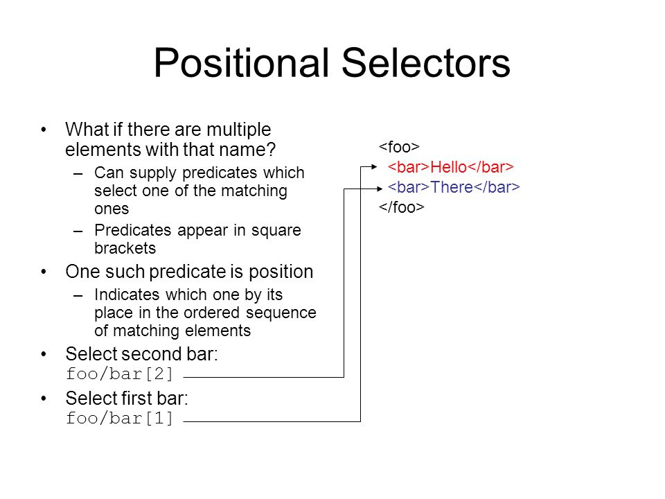 Positional Selectors What if there are multiple elements with that name? –Can supply predicates which select one of the matching ones –Predicates appe