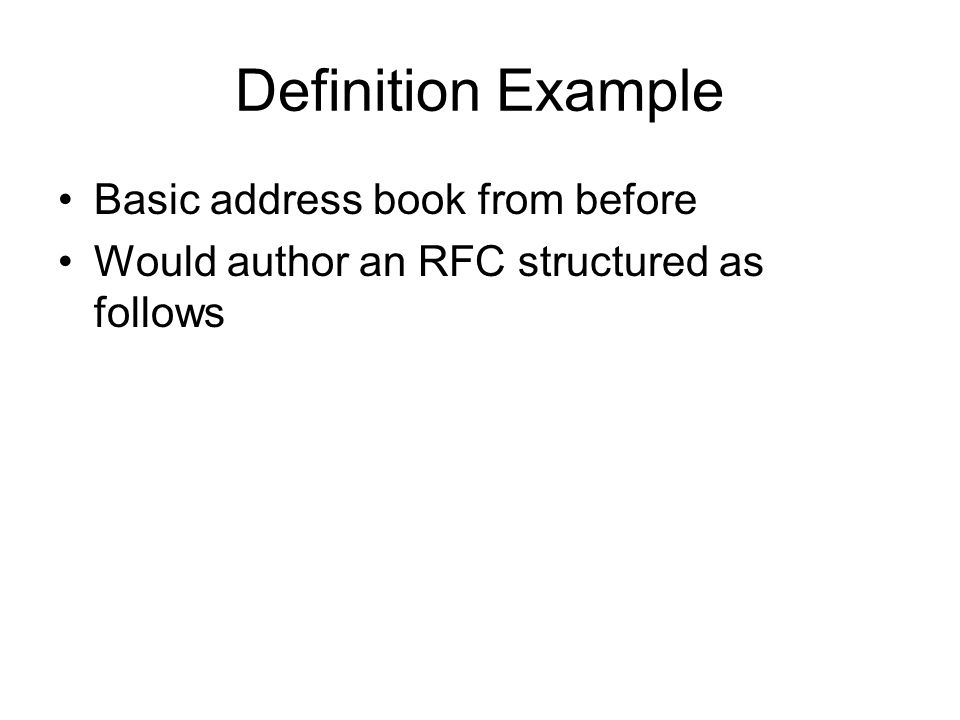 Definition Example Basic address book from before Would author an RFC structured as follows