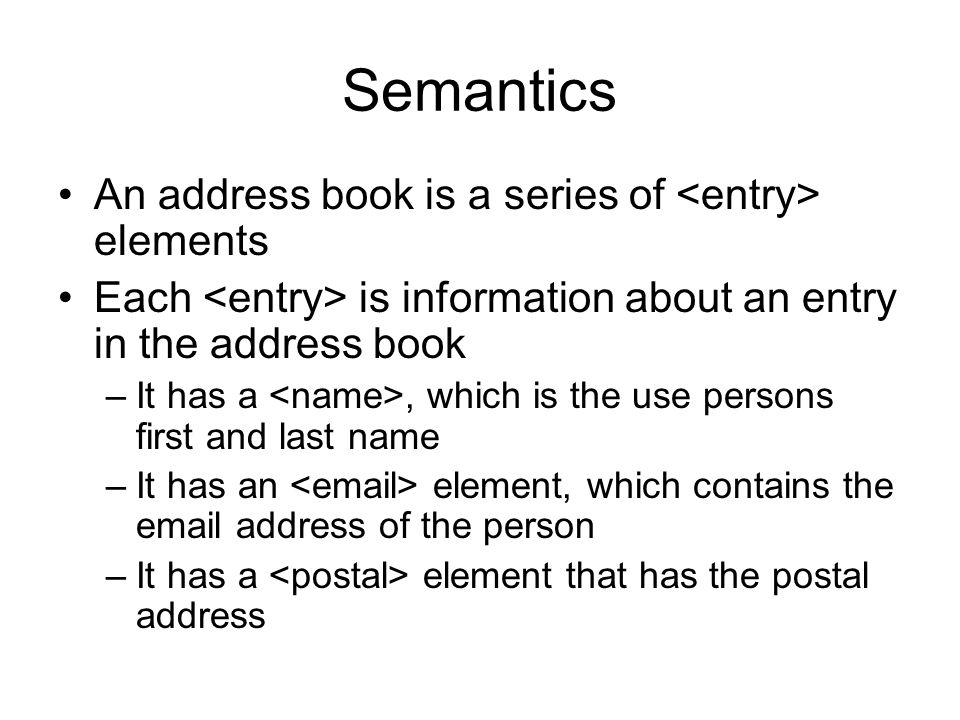 Semantics An address book is a series of elements Each is information about an entry in the address book –It has a, which is the use persons first and