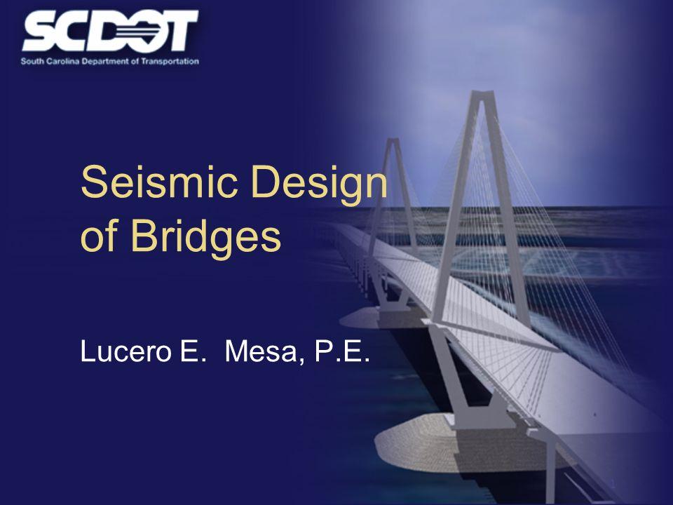 1 Seismic Design of Bridges Lucero E. Mesa, P.E.