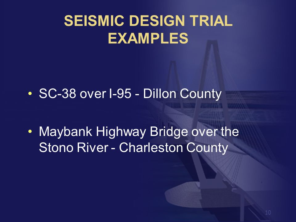 10 SC-38 over I-95 - Dillon County Maybank Highway Bridge over the Stono River - Charleston County SEISMIC DESIGN TRIAL EXAMPLES